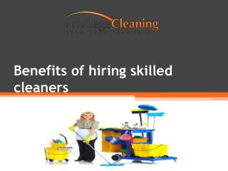 Benefits of hiring skilled cleaners