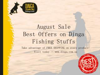 August Sale - Best Offerce On Dinga Fshing Stuffs