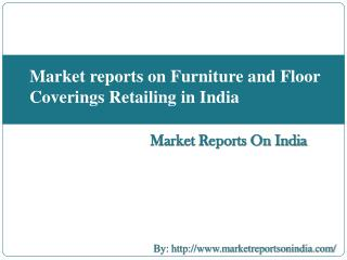 Market reports on Furniture and Floor Coverings Retailing in India