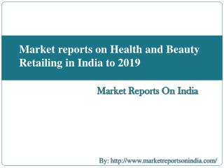Market reports on Health and Beauty Retailing in India to 2019