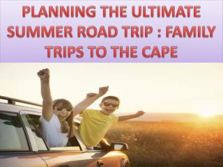 PLANNING THE ULTIMATE SUMMER ROAD TRIP : FAMILY TRIPS TO THE CAPE