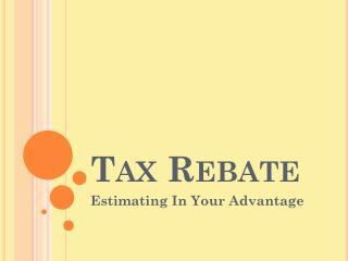 Tax Rebate: Estimating In Your Advantage