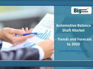 Automotive Balance Shaft Market - Industry Trends and Forecast to 2020
