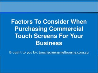 Factors To Consider When Purchasing Commercial Touch Screens For Your Business