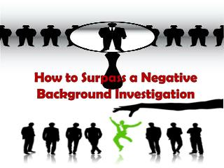 How to Surpass a Negative Background Investigation