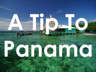 A Tip To Panama