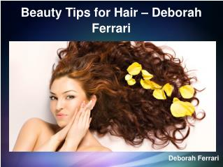10 Best Hair Beauty Tips by Deborah Ferrari