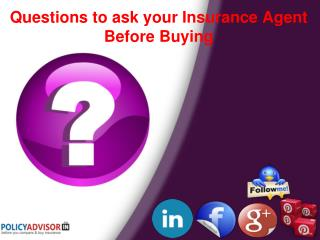 Important questions to ask your Insurance Agent before buying a policy