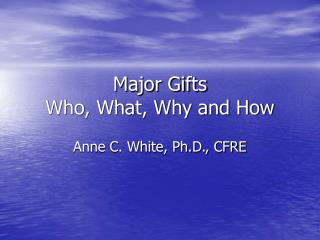 Major Gifts Who, What, Why and How