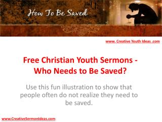 Free Christian Youth Sermons - Who Needs to Be Saved?
