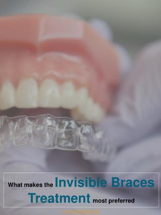 What makes the invisible braces treatment most preferred?