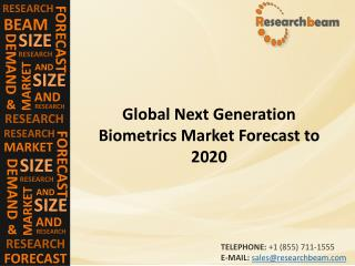 Next Generation Biometrics Market (Industry)  Share, Growth, Share, Trends,  Forecast to 2020