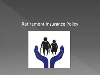 Retirement Insurance Policy - Tips For Retirement Planning