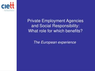 Private Employment Agencies and Social Responsibility: What role for which benefits