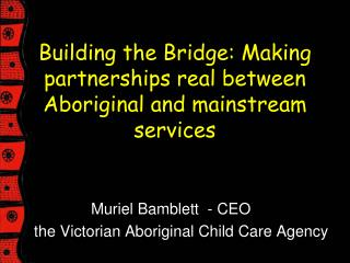 Building the Bridge: Making partnerships real between Aboriginal and mainstream services