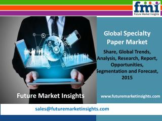 Specialty Paper Market: Global Industry Analysis, Size, Share and Forecast 2015-2025
