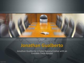 Jonathan Gualberto: A Sales Representative with an Enviable Track-Record