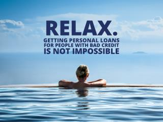 RELAX. Getting Personal Loans for People with Bad Credit Is Not Impossible