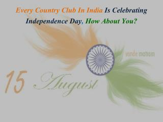 Every Country Club In India Is Celebrating Independence Day, How About You