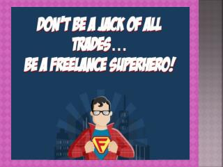 Don't Be a Jack of All Trades. Be a Freelance Superhero