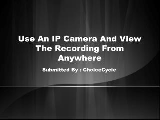 Use An IP Camera And View The Recording From Anywhere