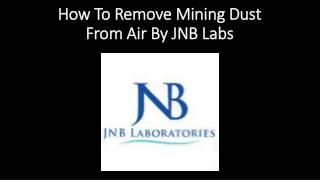 How To Remove Mining Dust From Air By JNB Labs.
