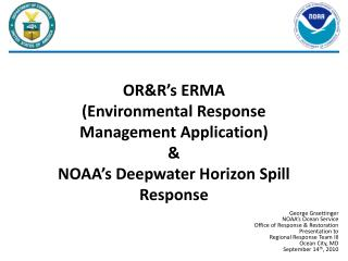 OR&R's ERMA  (Environmental Response  Management Application)   &  NOAA's Deepwater Horizon Spill Response