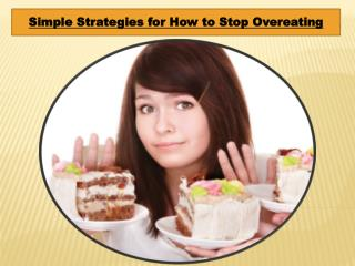 Simple Strategies for How to Stop Overeating