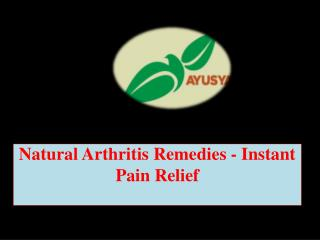 Natural Arthritis Remedies - Instant Pain Relief