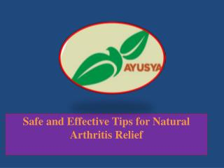 Safe and Effective Tips for Natural Arthritis Relief