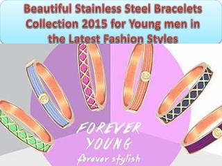 Beautiful Stainless Steel Bracelets Collection 2015 for Young men in the Latest Fashion Styles
