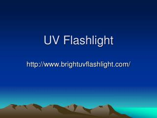 UV flashlight, Ultraviolet Flashlight