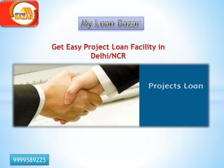 Get Easy Project Loan Facility in Delhi/NCR