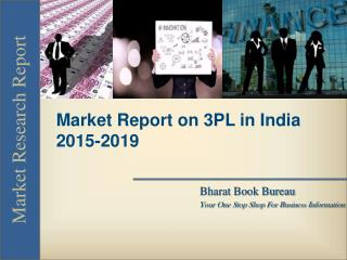 Market Report on 3PL in India 2015-2019