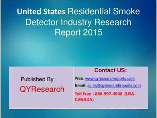 United States Residential Smoke Detector Market 2015 Industry  Size, Trends, Analysis, Shares, Forecasts, Growth, Overvi