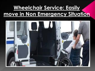 Wheelchair Service: Easily  move in Non Emergency Situation