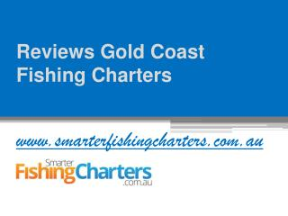Reviews Gold Coast Fishing Charters by www.smarterfishingcharters.com.au