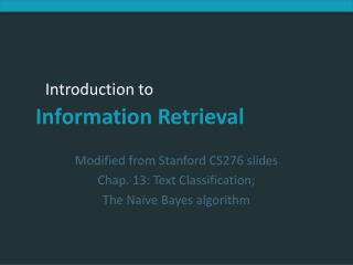 Modified from Stanford CS276 slides Chap. 13: Text Classification; The Naive Bayes algorithm