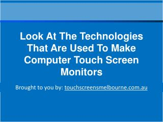 Look At The Technologies That Are Used To Make Computer Touch Screen Monitors
