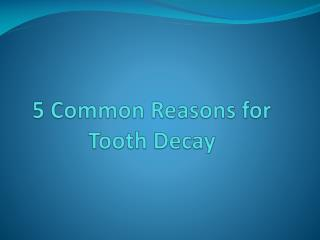 5 common reasons for tooth decay