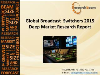 Broadcast Switchers Market (Industry) 2015 - Capacity, Production, Price