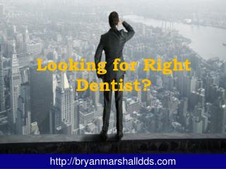 Bryan Marshall DDS - Looking for Right Dentist?