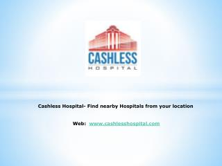 Cashless Hospital- Find nearby Hospitals from your location