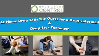 At home drug test kit : the quest for a drug informed and drug free teenager