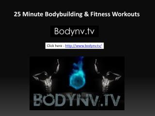 25 Minute Bodybuilding & Fitness Workouts