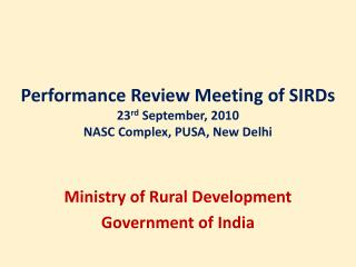 Performance Review Meeting of SIRDs 23 rd  September, 2010 NASC Complex, PUSA, New Delhi