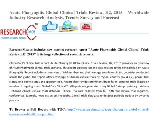 Acute Pharyngitis Global Clinical Trials Review, H2, 2015 – Worldwide Industry Research, Analysis, Trends, Survey and Fo