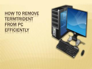 Guide to remove TermTrident hijacker