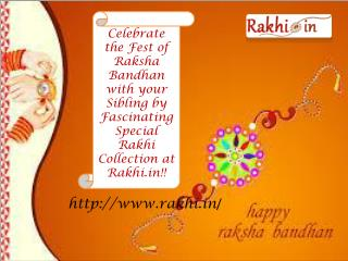 Celebrate the Fest of Raksha Bandhan with your Sibling by Fascinating Special Rakhi Collection at Rakhi.in!!