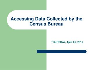 Accessing Data Collected by the Census Bureau